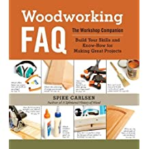 Woodworking FAQ: The Workshop Companion: Build Your Skills and Know-How for Making Great Projects by Carlsen, Spike (2012) Spiral-bound