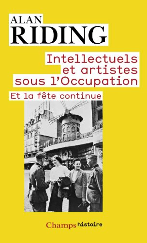 Intellectuels et artistes sous l'occupation : Et la fête continue par Alan Riding