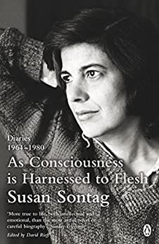 As Consciousness is Harnessed to Flesh: Diaries 1964-1980 by [Sontag, Susan]