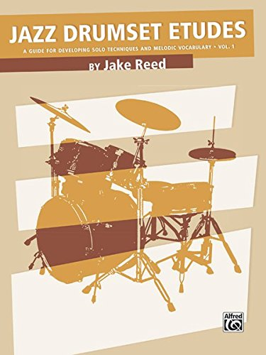 Jazz Drumset Etudes: A Guide for Developing Solo Techniques and Melodic Vocabulary, Vol. 1