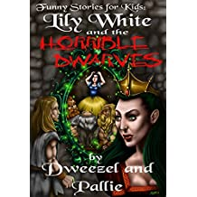 Funny Stories for Kids: Lily White and the Horrible Dwarves: (Kid's Books, Books For Kids, Children, Fractured Fairy Tales, Parody Books, Free Teen Books, ... for Teens, Humorous Books) (English Edition)