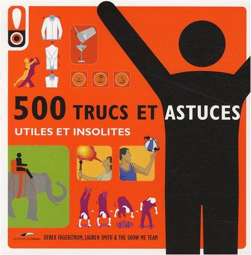 500 trucs et astuces - Utiles et Insolites