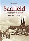 Saalfeld. Die schönsten Bilder aus 100 Jahren. Mit Claudia Streitberger das alte Saalfeld entdecken und am Alltagsleben der einstigen Bewohner teilhaben. (Sutton Archivbilder)