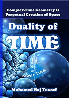 DUALITY OF TIME: Complex-Time Geometry and Perpetual Creation of Space (The Single Monad Model of The Cosmos Book 2) (English Edition) di [Haj Yousef, Mohamed]