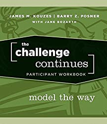 The Challenge Continues: Model the Way Participant Workbook (J-B Leadership Challenge: Kouzes/Posner)
