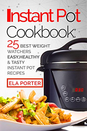 instant-pot-cookbook-25-best-weight-watchers-easy-healthy-and-tasty-instant-pot-recipes-english-edit