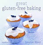 Great Gluten-Free Baking: Over 80 Delicious Cakes and Bakes by Louise Blair (2007-05-01)