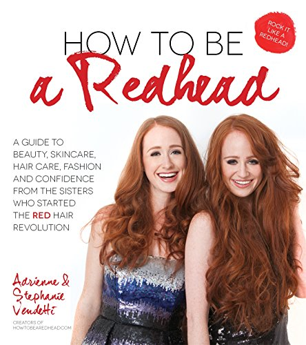 how-to-be-a-redhead-a-guide-to-beauty-skincare-hair-care-fashion-and-confidence-from-the-sisters-who