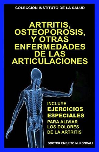 ARTRITIS, OSTEOPOROSIS... Y OTRAS ENFERMEDADES DE LAS ARTICULACIONES: INCLUYE UN APENDICE ESPECIAL: EJERCICIOS ESPECIALES PARA ALIVIAR LOS DOLORES Y LA ... (COLECCION INSTITUTO DE LA SALUD nº 9)