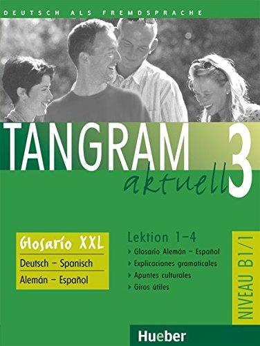Tangram aktuell 3 – Lektion 1–4: Deutsch als Fremdsprache / Glosario XXL alemán-español