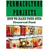 Permaculture Projects: How to Make Your Own Preserved Food (English Edition)