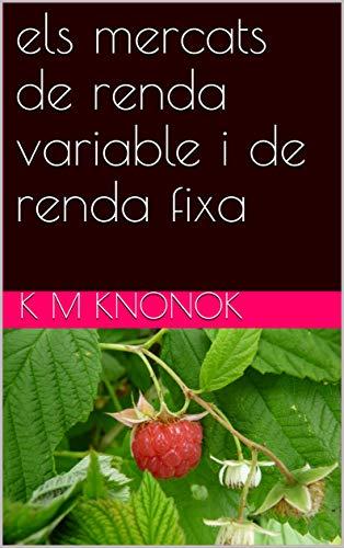 els mercats de renda variable i de renda fixa (Catalan Edition) por k m  knonok