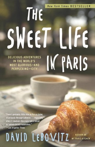 The Sweet Life in Paris: Delicious Adventures in the World's Most Glorious - and Perplexing - City by Lebovitz, David (2011) Paperback