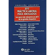 Práctica laboral para abogados 2012: Los casos más relevantes en 2011 de los grandes despachos (Anuarios (la Ley))