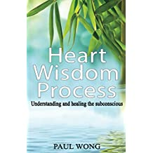 Heart Wisdom Process: Understanding and healing the subconscious (English Edition)
