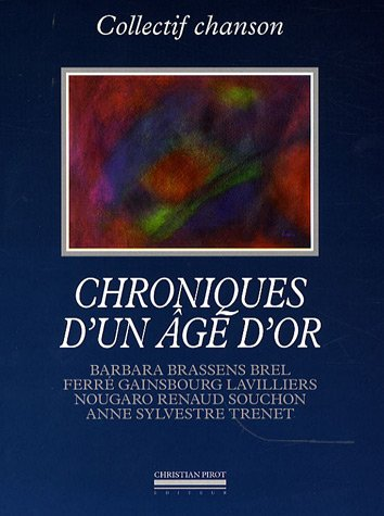 Chroniques d'un ge d'or: Barbara, Brassens, Brel, Ferr, Gainsbourg, Lavilliers, Nougaro, Renaud, Souchon, Anne Sylvestre, Trenet