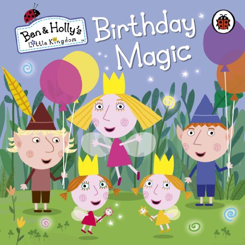 Ben and Holly's Little Kingdom: Birthday Magic (Ben & Holly's Little Kingdom)