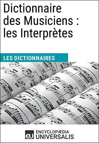 Dictionnaire des Musiciens : les Interprètes: (Les Dictionnaires d'Universalis)