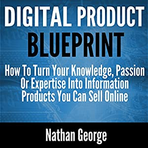 Digital product blueprint how to turn your knowledge passion or digital product blueprint how to turn your knowledge passion or expertise into information products you can sell online audio download amazon malvernweather Gallery