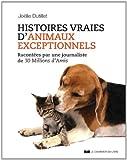 Histoires vraies d'animaux exceptionnels - Racontées par une journaliste de 30 Millions d'Amis