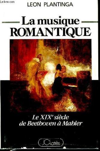 La Musique romantique : Histoire du style musical au XIXe siècle en Europe (Musiques et musiciens)