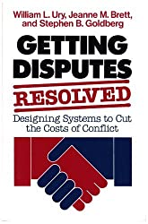 Getting Disputes Resolved: Designing Systems to Cut the Costs of Conflict (Jossey-Bass Management Series/Jossey-Bass Social & Behavioral Science series) by William L. Ury (1988-11-25)