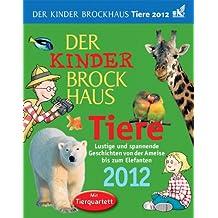 Der Kinder Brockhaus Kalender Tiere 2012: Lustige und spannende Geschichten von der Ameise bis zum Elefanten
