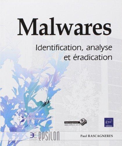 Malwares - Identification, analyse et radication de Paul RASCAGNERES (10 avril 2013) Broch