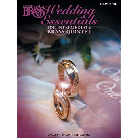 The Canadian Brass Wedding Essentials - Trombone: 12 Intermediate Pieces for Brass Quintet by The Canadian Brass (2003) Paperback