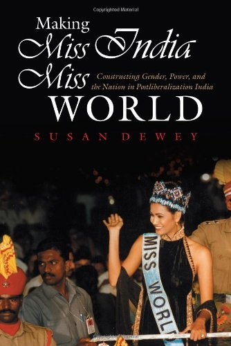 Making Miss India Miss World: Constructing Gender, Power, and the Nation in Postliberalization India (Gender and Globalization) (English Edition)