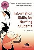 Information Skills for Nursing Students (Transforming Nursing Practice Series)