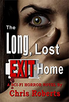 Alien Invasion Sci-Fi Horror Thriller with Forbidden Love (Dark Fantasy Adult Horror): The Long, Lost Exit Home (English Edition) di [Roberts, Chris]