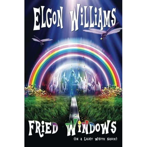 Fried Windows: In a Light White Sauce by Elgon Williams (2014-05-28)