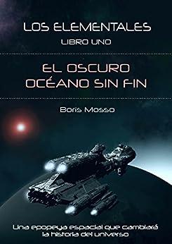 Los Elementales: Libro uno: El oscuro océano sin fin de [Mosso, Boris]