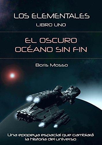 Los Elementales: Libro uno: El oscuro océano sin fin por Boris Mosso