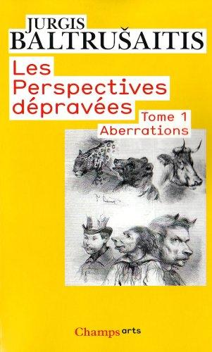 Les perspectives dépravées : Tome 1 : Aberrations, essai sur la légende des formes