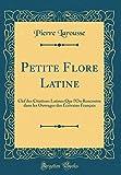 Telecharger Livres Petite Flore Latine Clef Des Citations Latines Que L On Rencontre Dans Les Ouvrages Des Ecrivains Francais Classic Reprint (PDF,EPUB,MOBI) gratuits en Francaise