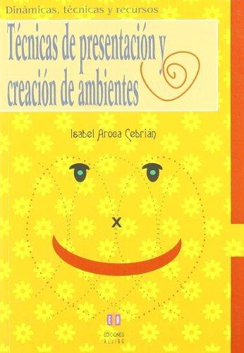 Tecnicas de Presentacion Y Creacion de Ambientes (Dinamicas, Tecnicas y Recursos) by Isabel Aroca Cebrian (2009-07-15)