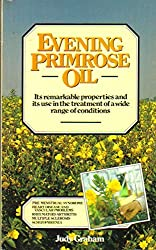 Evening Primrose Oil: Its remarkable properties and its use in the treatment of a wide range of conditions by Judy Graham (1984-04-01)