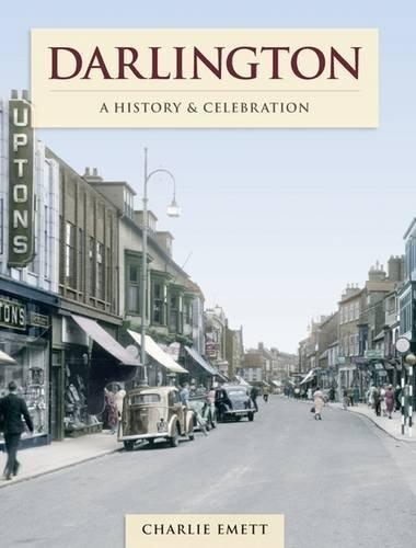 Darlington - A History And Celebration: History and Celebration