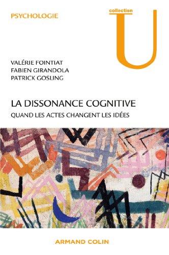 La dissonance cognitive: Quand les actes changent les idées
