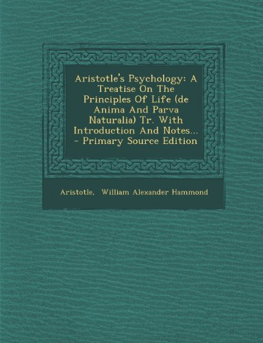 Aristotle's Psychology: A Treatise on the Principles of Life (de Anima and Parva Naturalia) Tr. with Introduction and Notes... - Primary Source Edition
