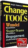 Change Tools: Wandel bewirken, Super-Teams gestalten, Engagement mobilisieren, Workbook