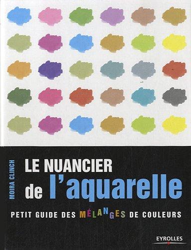 Le nuancier de l'aquarelle : Petit guide des mlanges de couleurs