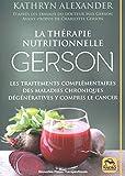 La thérapie nutritionnelle Gerson - Les traitements complémentaires des maladies chroniques dégénératives y compris le cancer