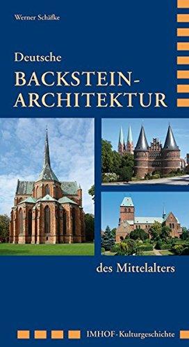 Deutsche Backstein-Architektur des Mittelalters: von Lübeck bis zur Marienburg (Imhof Kulturgeschichte)