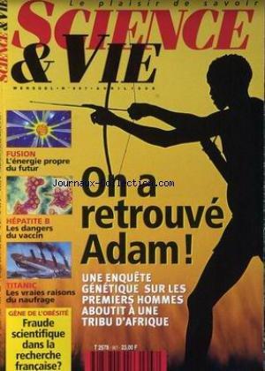 SCIENCE ET VIE [No 967] du 01/04/1998 - ON A TROUVE ADAM - L'ENQUETE GENETIQUE SUR LES 1ERS HOMMES ABOUTIT A UNE TRIBU D'AFRIQUE - FUSION - L'ENERGIE PROPRE DU FUTUR - HEPATITE B - LES DANGERS DU VACCIN TITANIC - LES VRAIES RAISONS DU NAUFRAGE - GENE DE L'OBESITE - FRAUDE SCIENTIFIQUE DANS LA RECHERCE FRANCAISE.