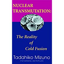 Nuclear Transmutation: The Reality of Cold Fusion (English Edition)