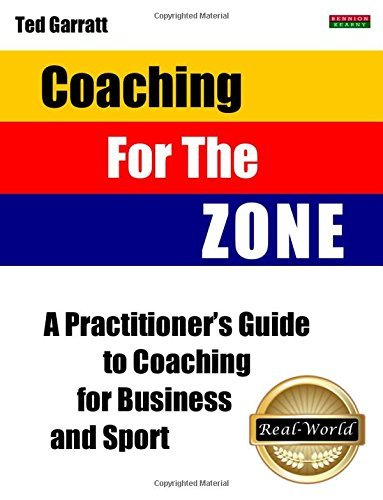 Coaching For The Zone: A Practitioner's Guide to Coaching for Business and Sport by Ted Garratt (2014-10-10)