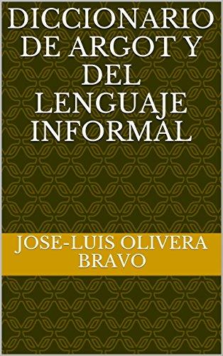 Diccionario de Argot y del Lenguaje Informal por Jose-Luis Olivera Bravo